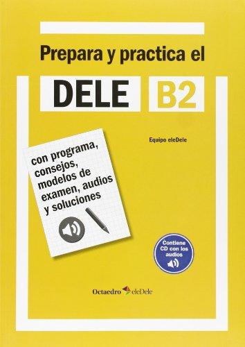 9788499214184: Prepara y practica el DELE B2: Con programa, consejos, modelos de examen, audios y soluciones (Octaedro eleDele)