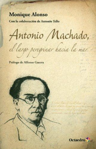 9788499214368: Antonio Machado, el largo peregrinar hacia el mar