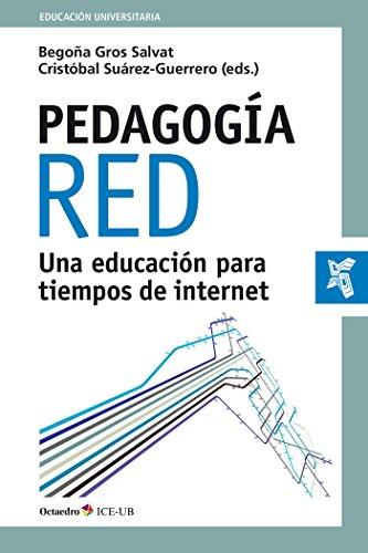 PEDAGOGÍA RED UNA EDUCACIÓN PARA TIEMPOS DE: GROS SALVAT, BEGOÑA