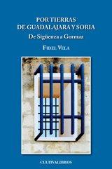 POR TIERRAS DE GUADALAJARA Y SORIA. DE: Fidel Vela García