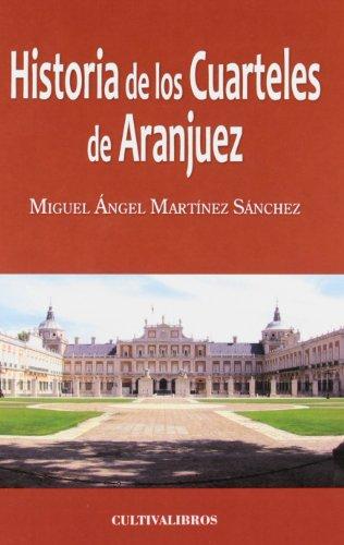9788499234137: Historia de los Cuarteles de Aranjuez (Spanish Edition)