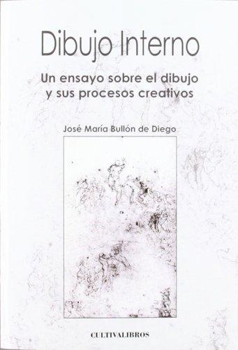 9788499234229: Dibujo Interno: Un Ensayo Sobre El Dibujo Y Sus Procesos Creativos. (Autor)