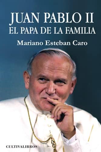 Juan Pablo II. El Papa de la familia: Mariano Esteban Caro