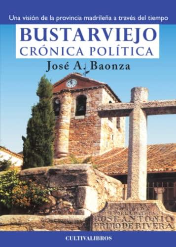 BUSTARVIEJO, CRONICA POLITICA, UNA VISION DE LA: A, BAONZA, JOSE