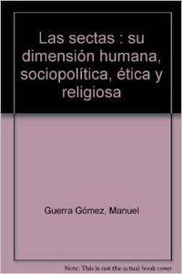 9788499250625: Las sectas : su dimensión humana, sociopolítica, ética y religiosa