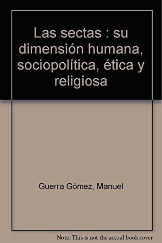 9788499250809: Las sectas : su dimensión humana, sociopolítica, ética y religiosa