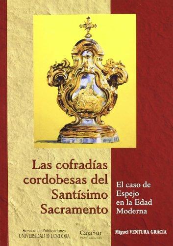 9788499270500: Las cofradías cordobesas del Santísimo Sacramento. El caso de Espejo en la Edad Moderna (Estudios de Historia Moderna)