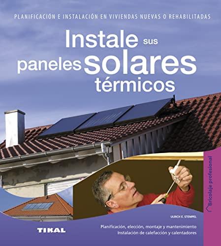 9788499281605: Instale sus paneles solares térmicos / Install solar thermal panels: Propuestas fáciles y económicas sin quebraderos de cabeza / Proposals Easy and Inexpensive Without Headaches (Spanish Edition)