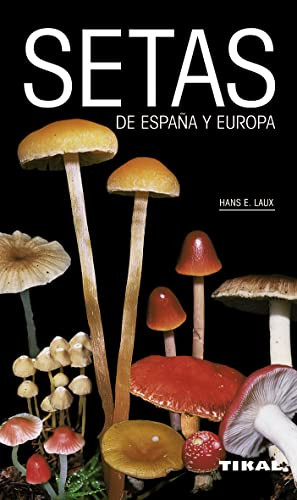 9788499281681: Setas de España y europa / Mushrooms in Spain and Europe: Todas las setas comestibles así como sus afines tóxicas / All Edible Mushrooms and Their Related Toxic (Spanish Edition)