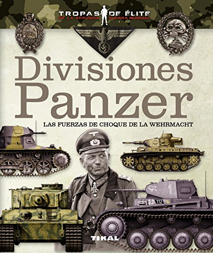 Divisiones Panzer. Las fuerzas de choque de la Wehrmacht. AGOTADO!