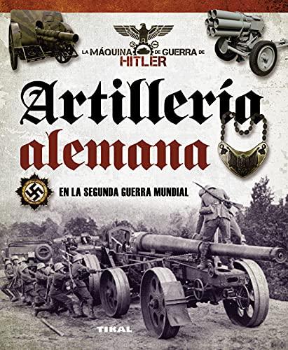9788499282367: Artillería alemana en la Segunda Guerra Mundial (La máquina de guerra de Hitler)