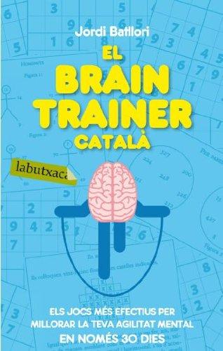 9788499301273: El brain trainer català: Els jocs més efectius per millorar la teva agilitat mental en només 30 dies (Labutxaca)