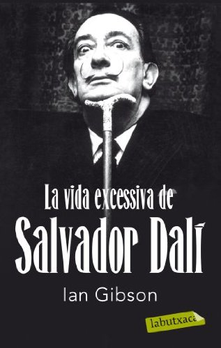 9788499302416: La vida excessiva de Salvador Dalí (Labutxaca)