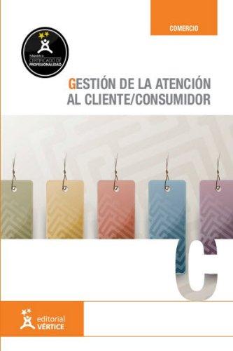 9788499312071: MANUAL GESTIÓN DE LA ATENCIÓN AL CLIENTE/CONSUMIDOR. CERTIFICADOS DE PROFESIONALIDAD