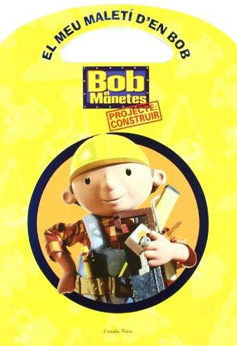 9788499324630: El meu maletí d'en Bob: Projecte: construir