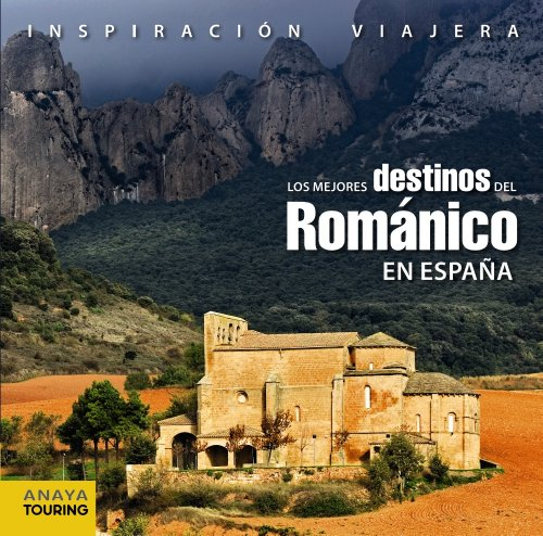 9788499351810: Los mejores destinos del Románico en España / Top destinations in Spain Romanesque (Spanish Edition)