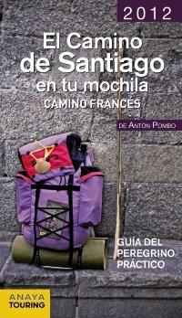 9788499354187: El camino de santiago en tu mochila 2012 / The Way of St. James in Your Backpack 2012: Camino Frances. Guia del peregrino practico / French Way. Pilgrim's practical guide (Spanish Edition)