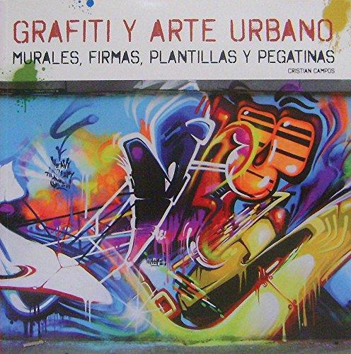 Grafiti y arte urbano / Graffiti and Urban art: Murales, firmas, plantillas y pegatinas /...