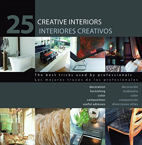 9788499368856: 25 Creative Interiors: The best Tricks Used by Professionals: Decoration, furnishing, color, composition, useful addresses