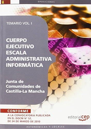 9788499378008: Cuerpo Ejecutivo Escala Administrativa Informática. Junta de Comunidades de Castilla-La Mancha. Temario Vol. I. (Colección 834)