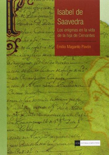9788499381558: Isabel de Saavedra: Los enigmas en la vida de la hija de Cervantes (Académica)