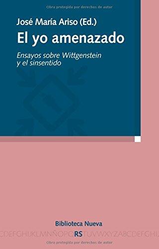 9788499400679: El yo amenazado: Ensayos sobre Wittgenstein y el sinsentido (Razón y Sociedad)