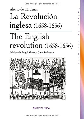 La revolucion Inglesa (1638-1656) Ed. Angel Alloza & Glyn Redworth.: Cardenas, Alonso de