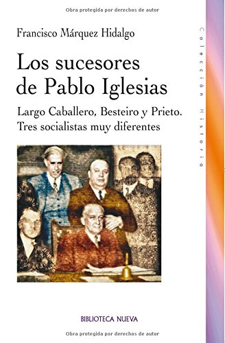 9788499402109: Los sucesores de Pablo Iglesias / The successors of Pablo Iglesias: Largo Caballero, Besteiro Y Prieto. Tres Socialistas Muy Diferentes / Largo ... Different Social Persons (Spanish Edition)