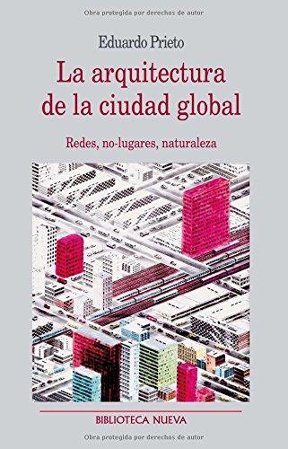 9788499402482: La arquitectura de la ciudad global. Redes, no-lugares, naturaleza (Spanish Edition)