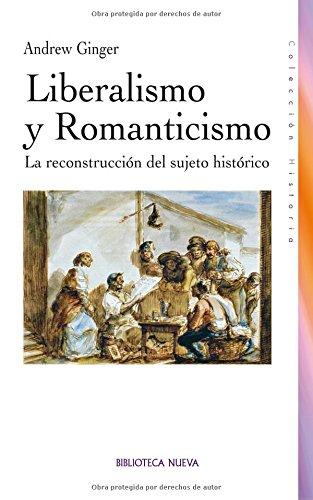 9788499402642: Liberalismo y Romanticismo: La reconstrucción del sujeto histórico (Historia Biblioteca Nueva)