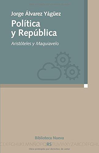 POLITICA Y REPUBLICA: ARISTOTELES Y MAQUIAVELO: Jorge Álvarez Yágüez