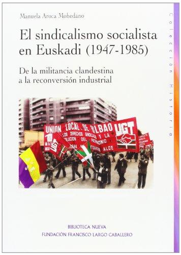 9788499406114: El sindicalismo socialista en Euskadi (1947-1985). De la militancia clandestina a la reconversión industrial
