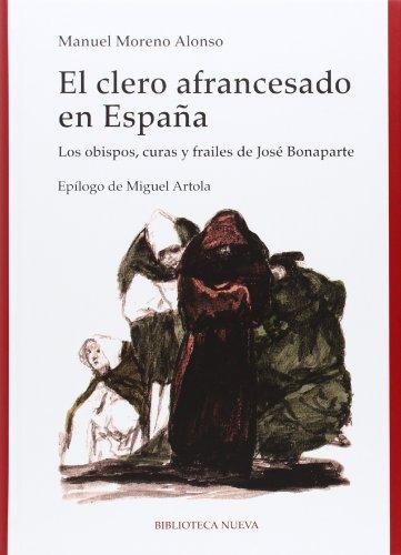 9788499407449: El clero afrancesado en España: Los obispos, curas y frailes de José Bonaparte (HISTORIA)