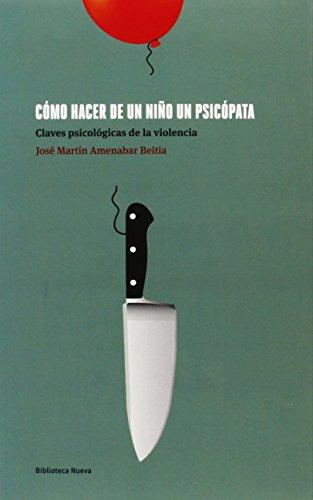 9788499409962: Cómo hacer de un niño un psicópata: Claves psicológicas de la violencia (Psicologia Universidad)