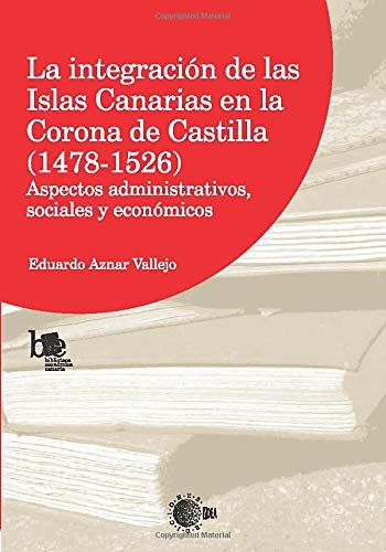 9788499410227: La Integracion De Las Islas Canarias En La Corona De Castilla (1478-1526)