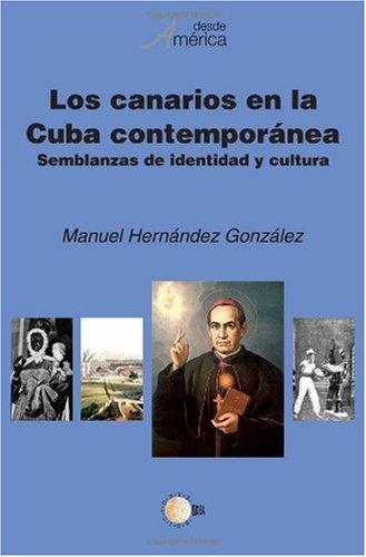 Los Canarios en la Cuba Contemporanea: Semblanzas De Identidad Y Cultura (Spanish Edition): ...