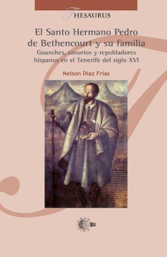 9788499411033: El Santo Hermano Pedro De Bethencourt Y Su Familia: Guanches, Canarios Y Repobladores Hispanos En El Tenerife Del Siglo Xvi