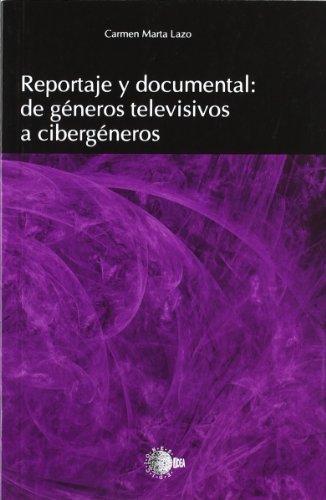 9788499417547: REPORTAJE Y DOCUMENTAL DE GENEROS TELEVISIVOS A CIBERGENERO