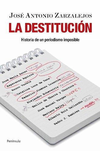 9788499420103: La destitución: Historia de un periodismo imposible (Atalaya)