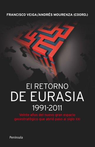 9788499421292: El retorno de Eurasia,1991-2011: Veinte años del nuevo gran espacio geoestratégico que abrió paso al siglo XXI (Atalaya)