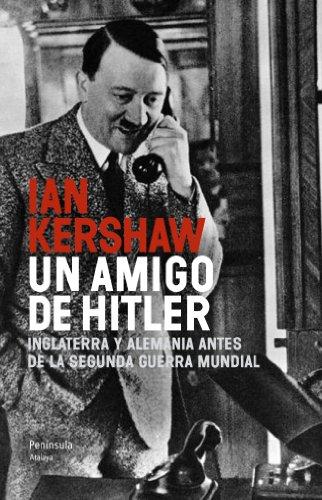 9788499422091: Un amigo de Hitler: Inglaterra y Alemania antes de la Segunda Guerra Mundial (Atalaya)