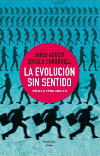 LA EVOLUCIÓN SIN SENTIDO: Eudald Carbonell Jordi Agustí