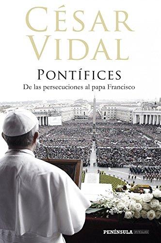 9788499423043: Pontífices: De las persecuciones al papa Francisco (Huellas)