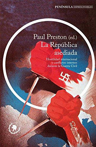 9788499424149: La República asediada: Hostilidad internacional y conflictos internos durante la Guerra Civil (IMPRESCINDIBLES)