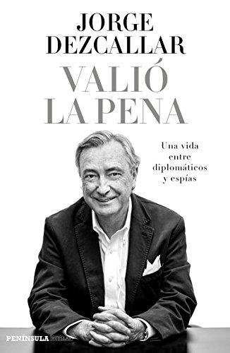 9788499424491: Valió la pena: Una vida entre diplomáticos y espías (PENINSULA)