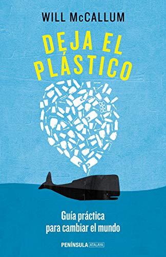 Deja el plástico: Guía práctica para cambiar el mundo (ATALAYA) - McCallum, Will