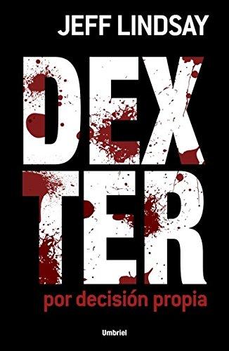 9788499444147: Dexter Por Decisión Propia