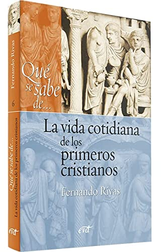 9788499451275: QUE SE SABE DE LA VIDA COTIDIANA DE LOS PRIMEROS CRISTIAN