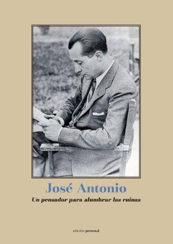 9788499462998: José Antonio, un pensador para alumbrar las ruinas