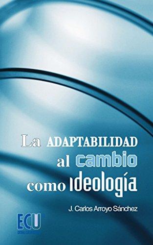 9788499480435: La adaptabilidad al cambio como ideología